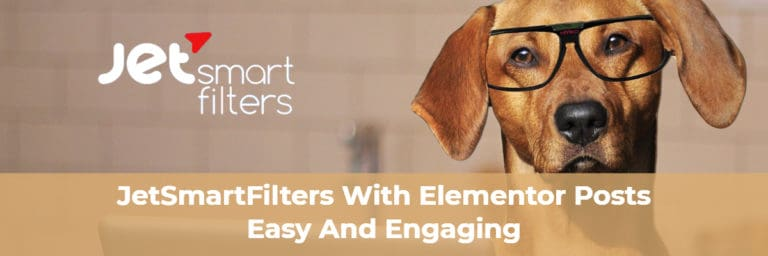 JetSmartFilters with Elementor Posts - Easy and Powerful