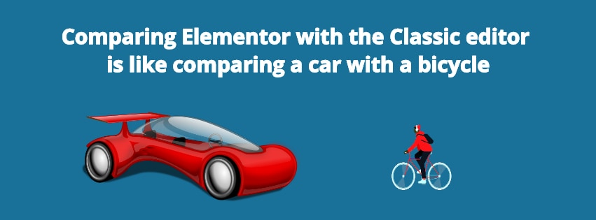 Comparing Elementor with the Classic editor is like comparing a car with a bicycle