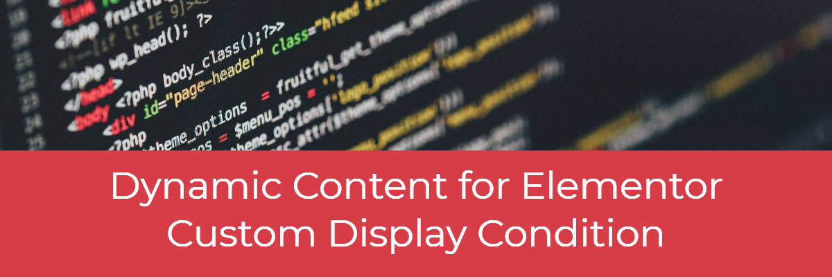 Dynamic Content for Elementor Custom Display Condition